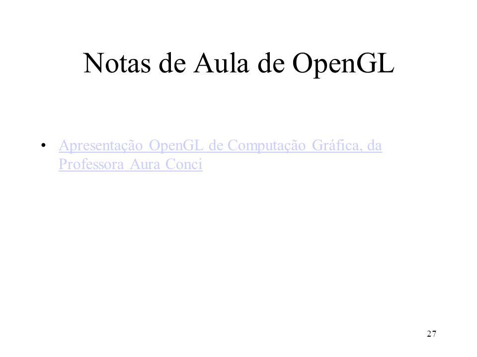 Notas de Aula de OpenGL Apresentação OpenGL de Computação Gráfica, da Professora Aura Conci