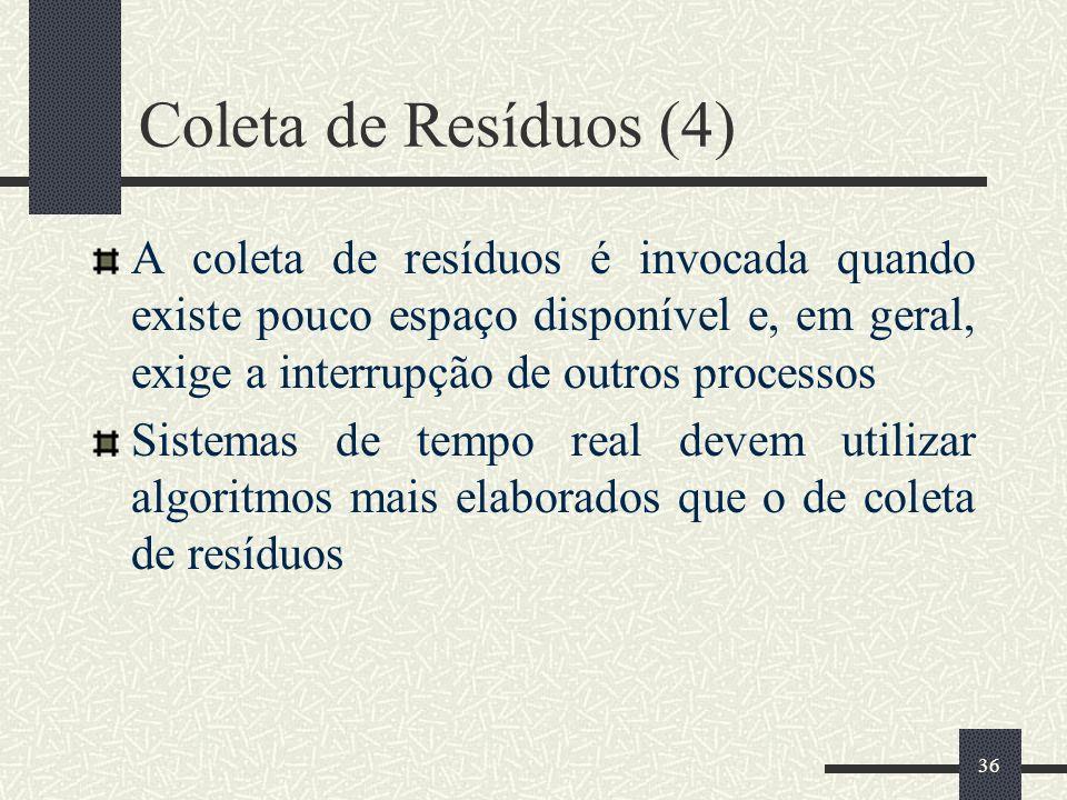 Coleta de Resíduos (4) A coleta de resíduos é invocada quando existe pouco espaço disponível e, em geral, exige a interrupção de outros processos.