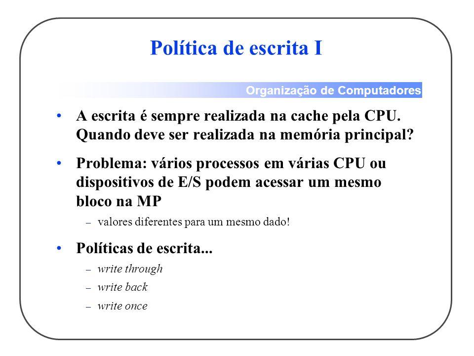 Política de escrita I A escrita é sempre realizada na cache pela CPU. Quando deve ser realizada na memória principal