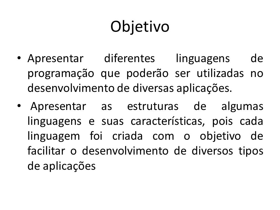 Objetivo Apresentar diferentes linguagens de programação que poderão ser utilizadas no desenvolvimento de diversas aplicações.