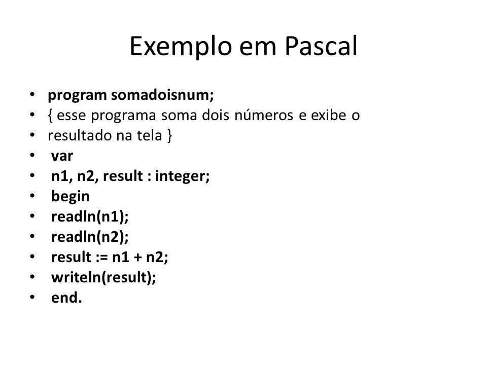 Exemplo em Pascal program somadoisnum;