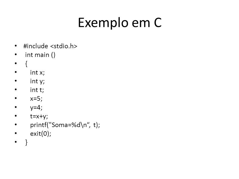 Exemplo em C #include <stdio.h> int main () { int x; int y;