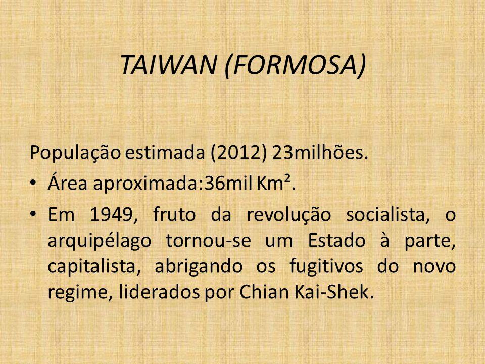 TAIWAN (FORMOSA) População estimada (2012) 23milhões.