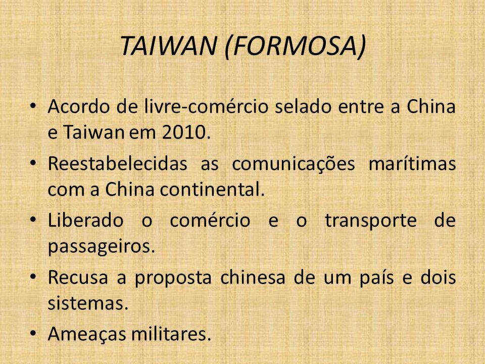TAIWAN (FORMOSA) Acordo de livre-comércio selado entre a China e Taiwan em 2010. Reestabelecidas as comunicações marítimas com a China continental.