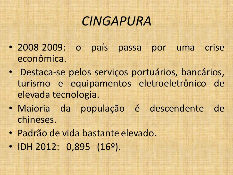 CINGAPURA 2008-2009: o país passa por uma crise econômica.