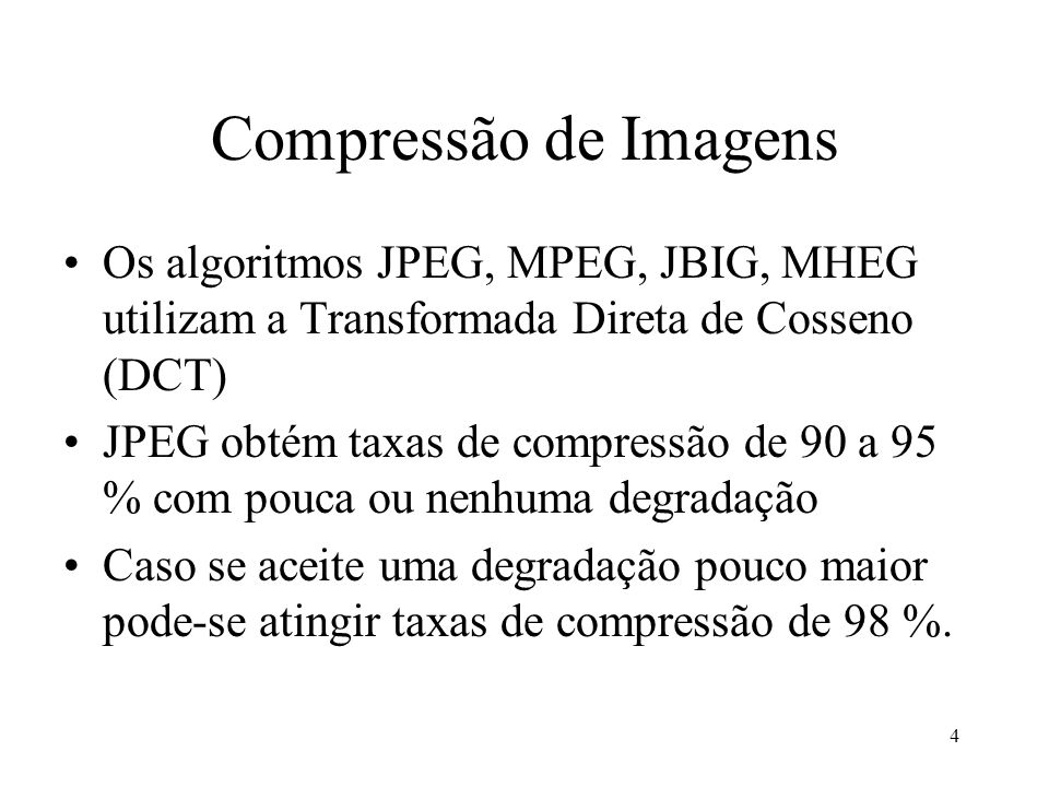 Compressão de Imagens Os algoritmos JPEG, MPEG, JBIG, MHEG utilizam a Transformada Direta de Cosseno (DCT)