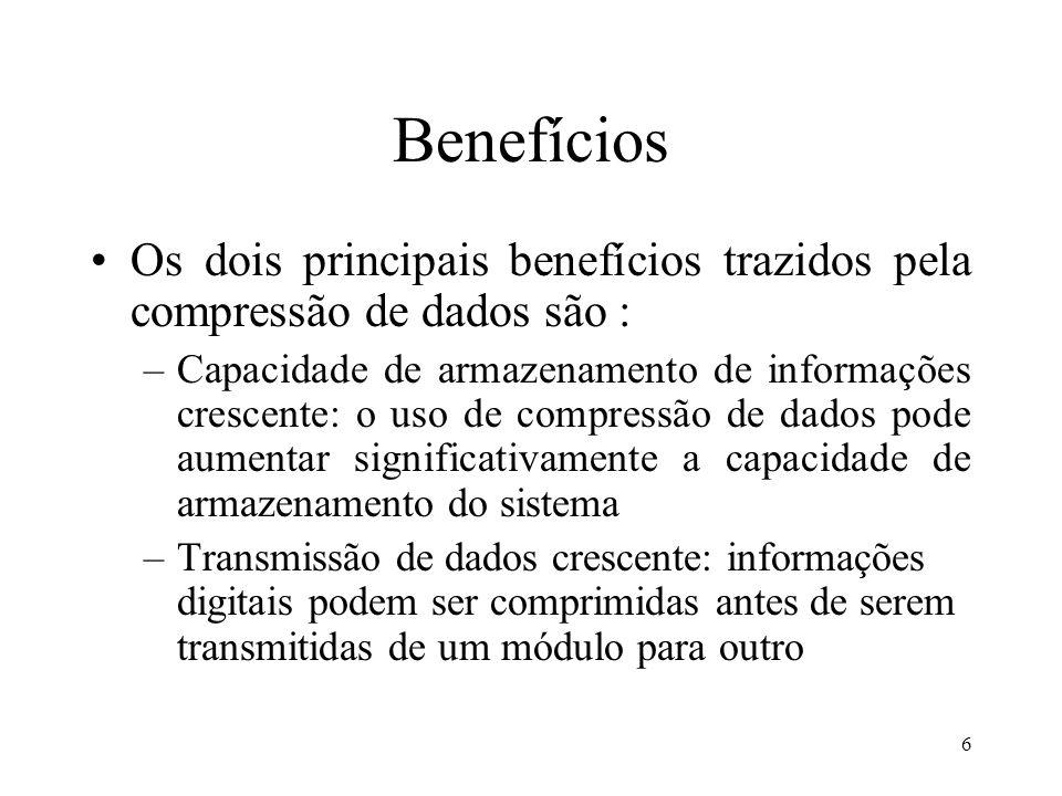 Benefícios Os dois principais benefícios trazidos pela compressão de dados são :