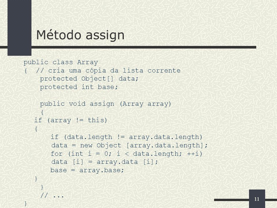 Método assign public class Array { // cria uma cópia da lista corrente