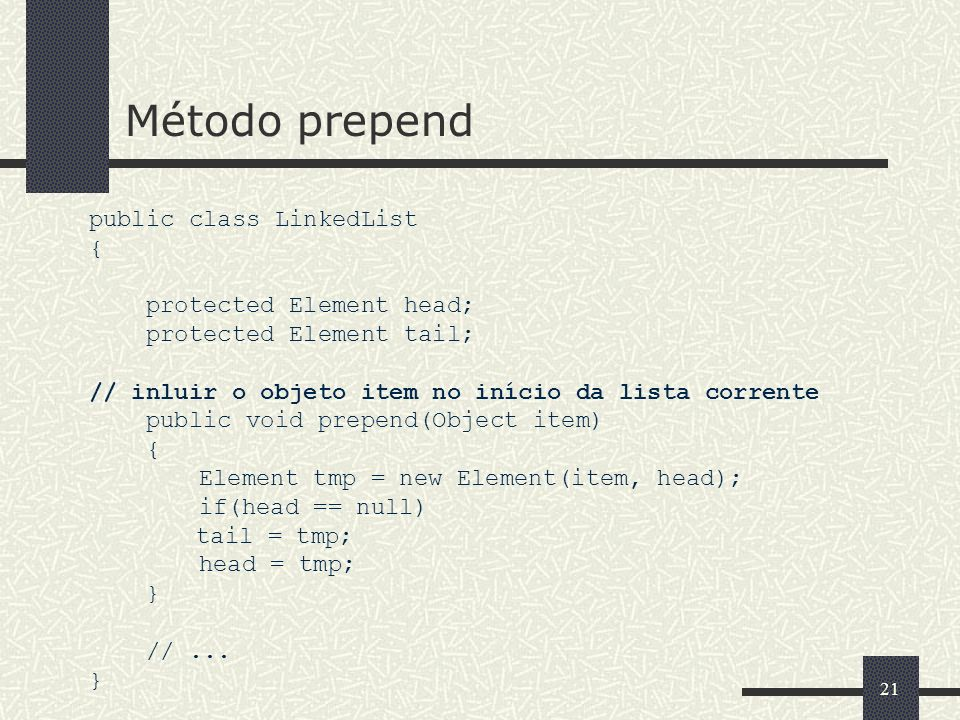Método prepend public class LinkedList { protected Element head;