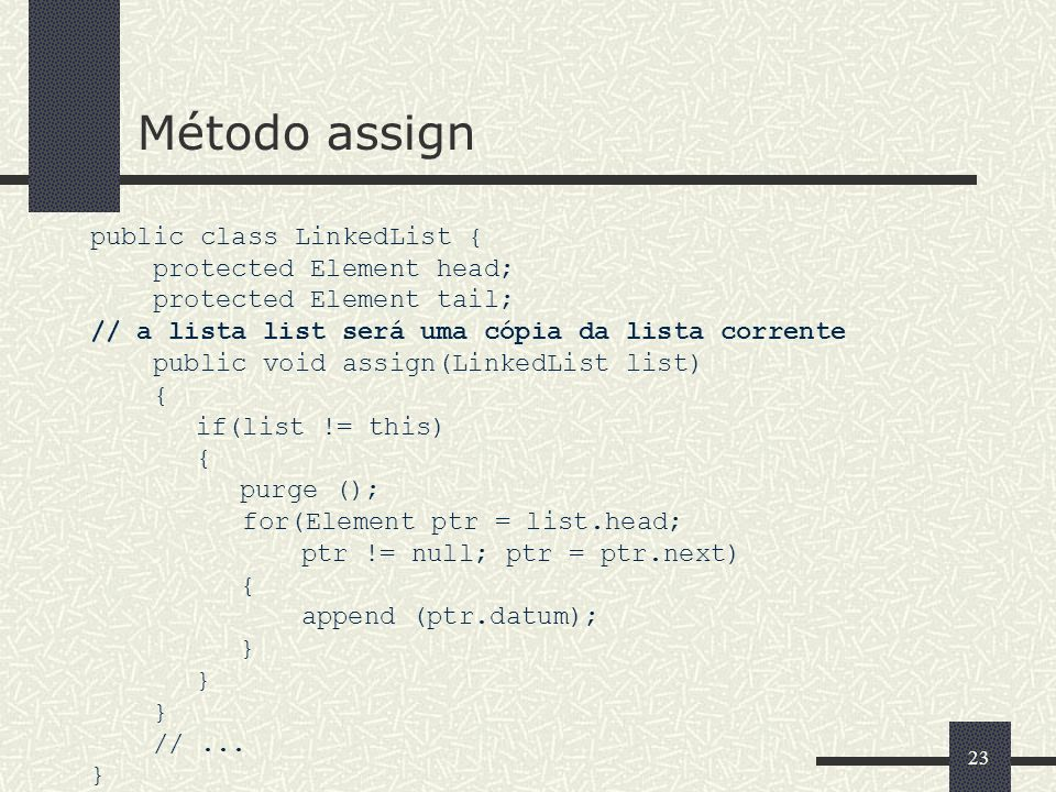 Método assign public class LinkedList { protected Element head;