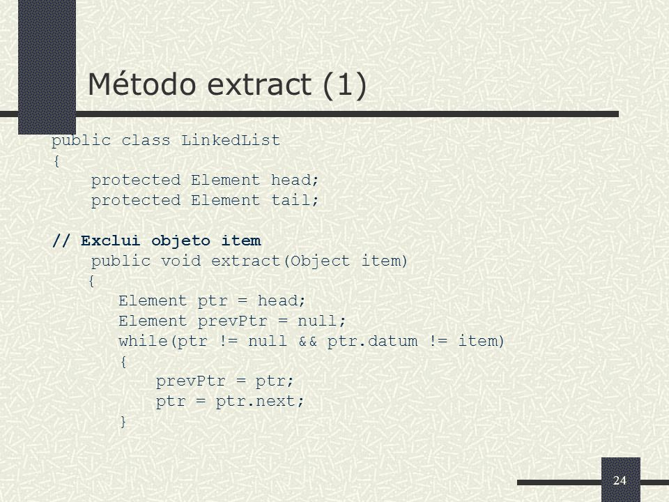 Método extract (1) public class LinkedList { protected Element head;