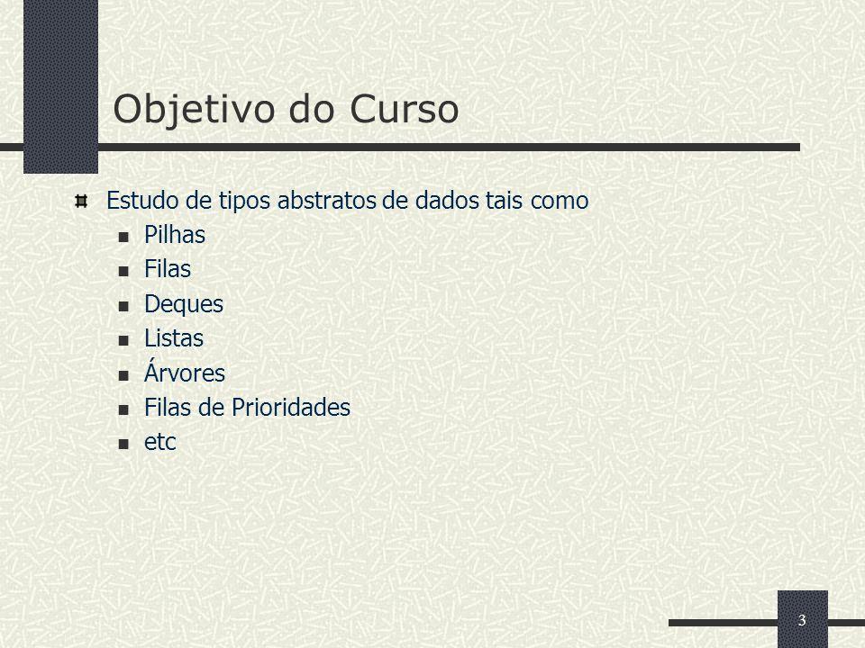 Objetivo do Curso Estudo de tipos abstratos de dados tais como Pilhas