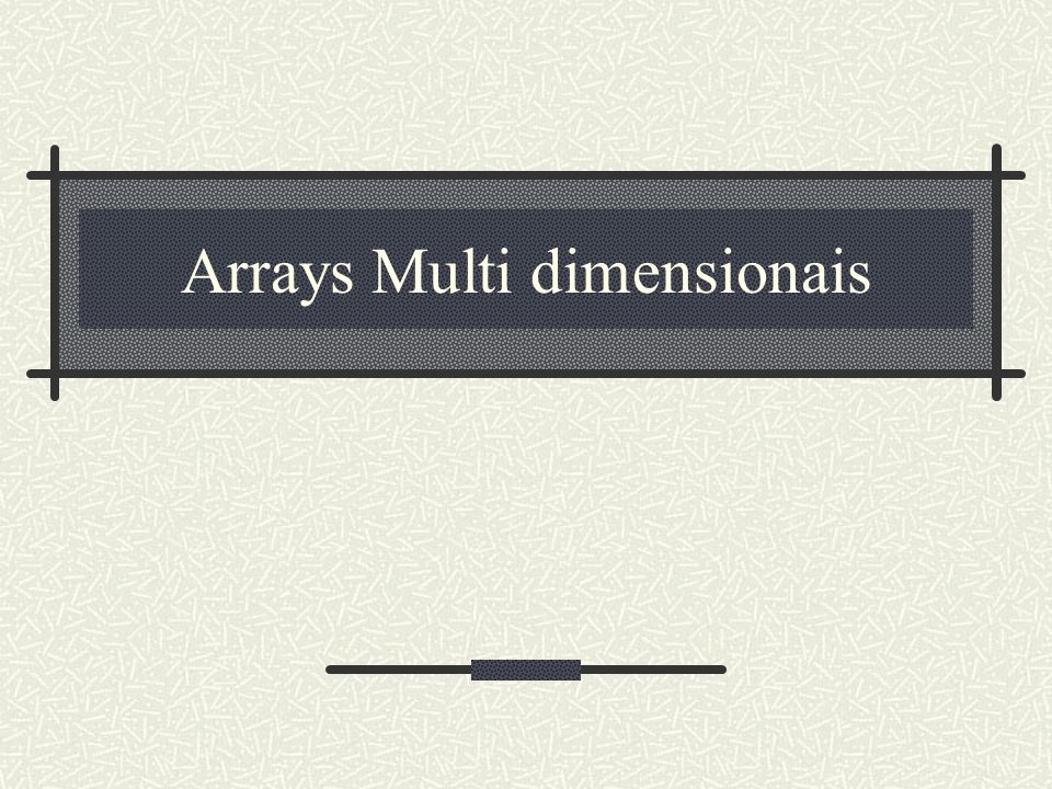 Arrays Multi dimensionais