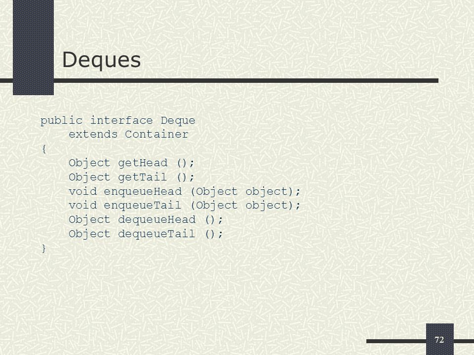 Deques public interface Deque extends Container { Object getHead ();