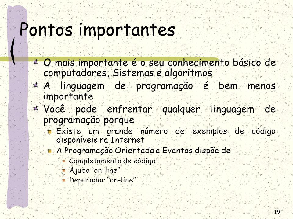Pontos importantes O mais importante é o seu conhecimento básico de computadores, Sistemas e algoritmos.