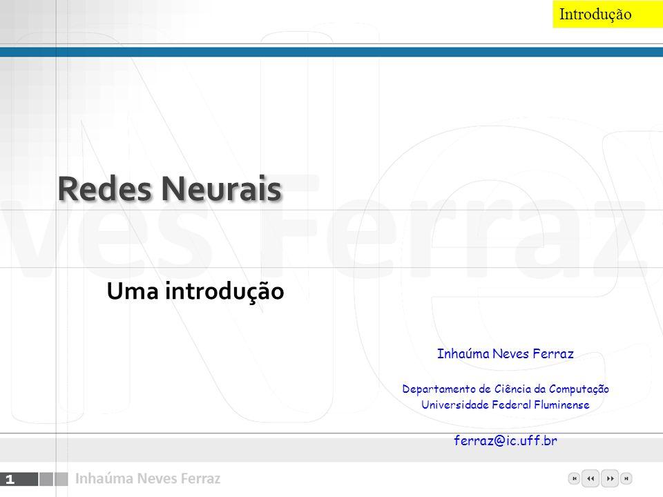 Redes Neurais Uma introdução Introdução Inhaúma Neves Ferraz