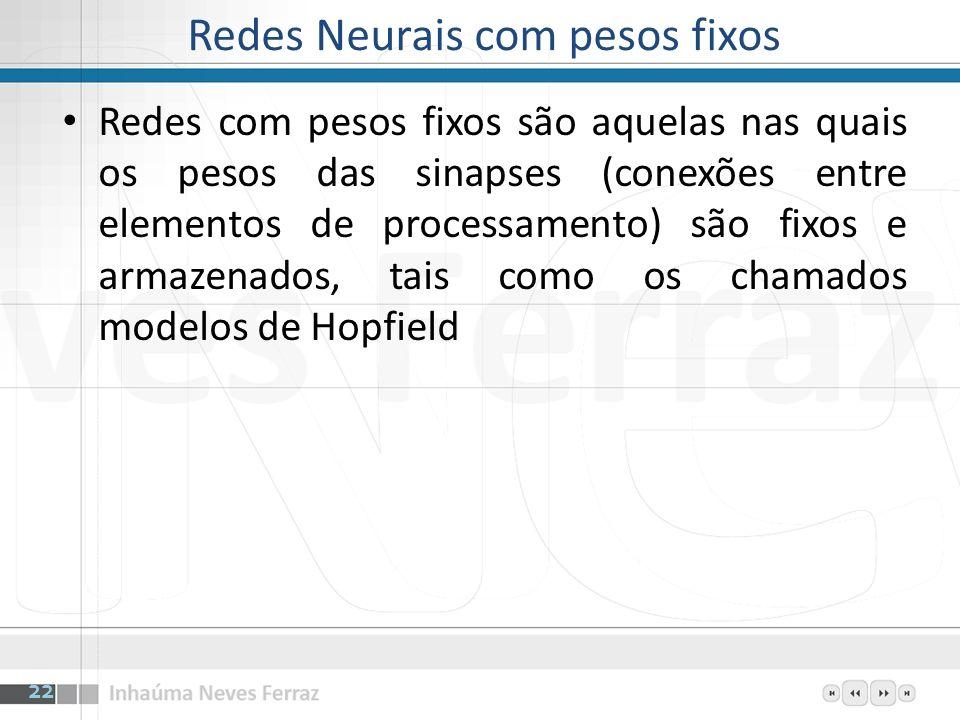 Redes Neurais com pesos fixos