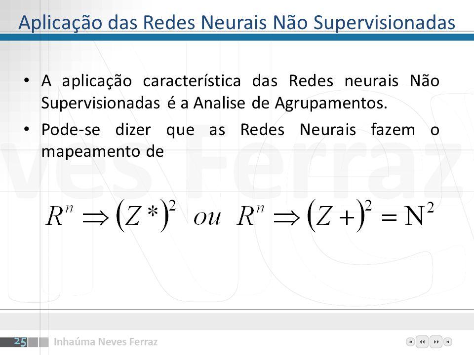 Aplicação das Redes Neurais Não Supervisionadas