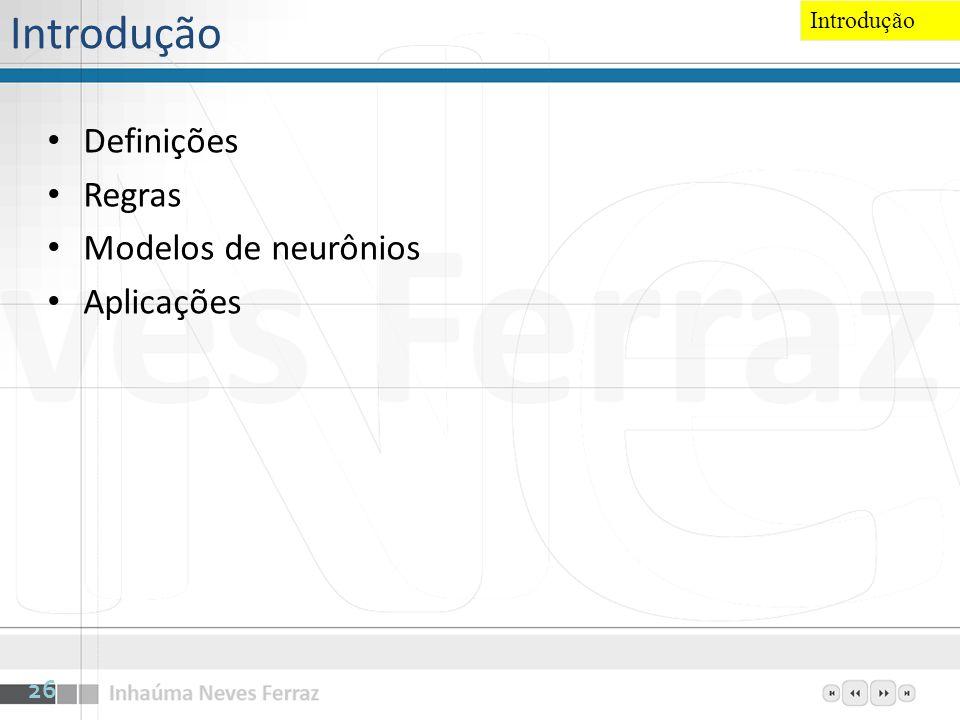Introdução Definições Regras Modelos de neurônios Aplicações