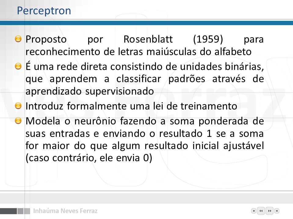 PerceptronProposto por Rosenblatt (1959) para reconhecimento de letras maiúsculas do alfabeto.