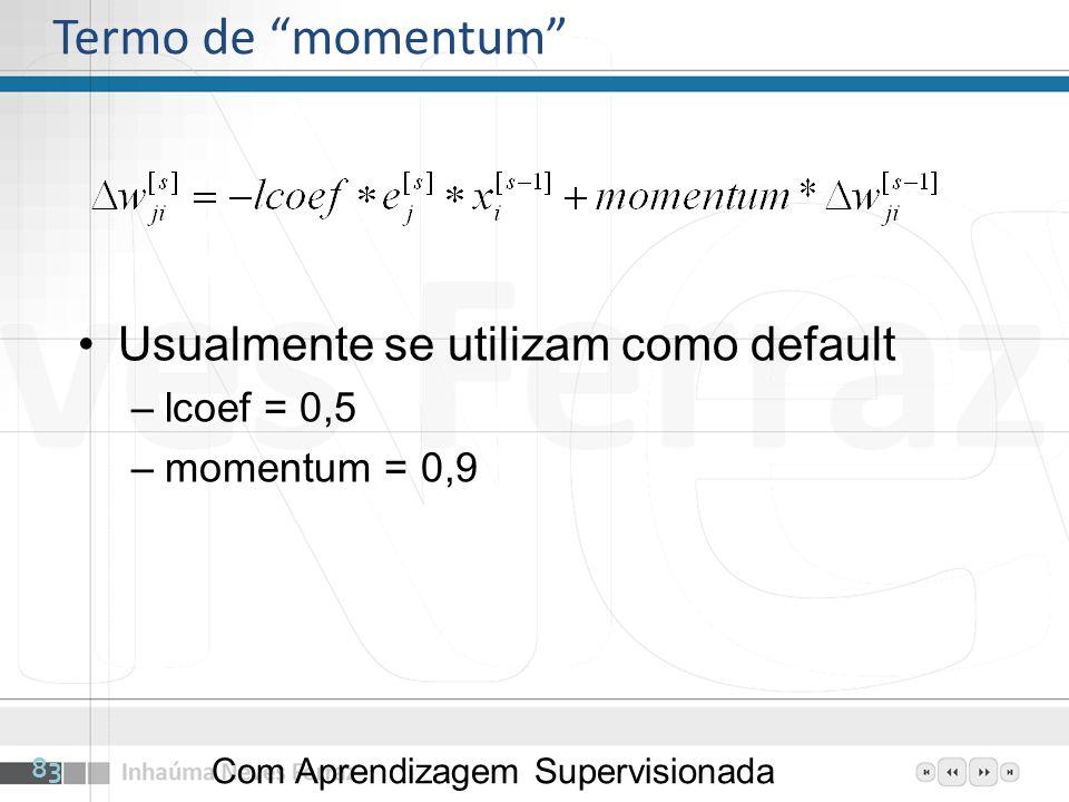 Termo de momentum Usualmente se utilizam como default lcoef = 0,5