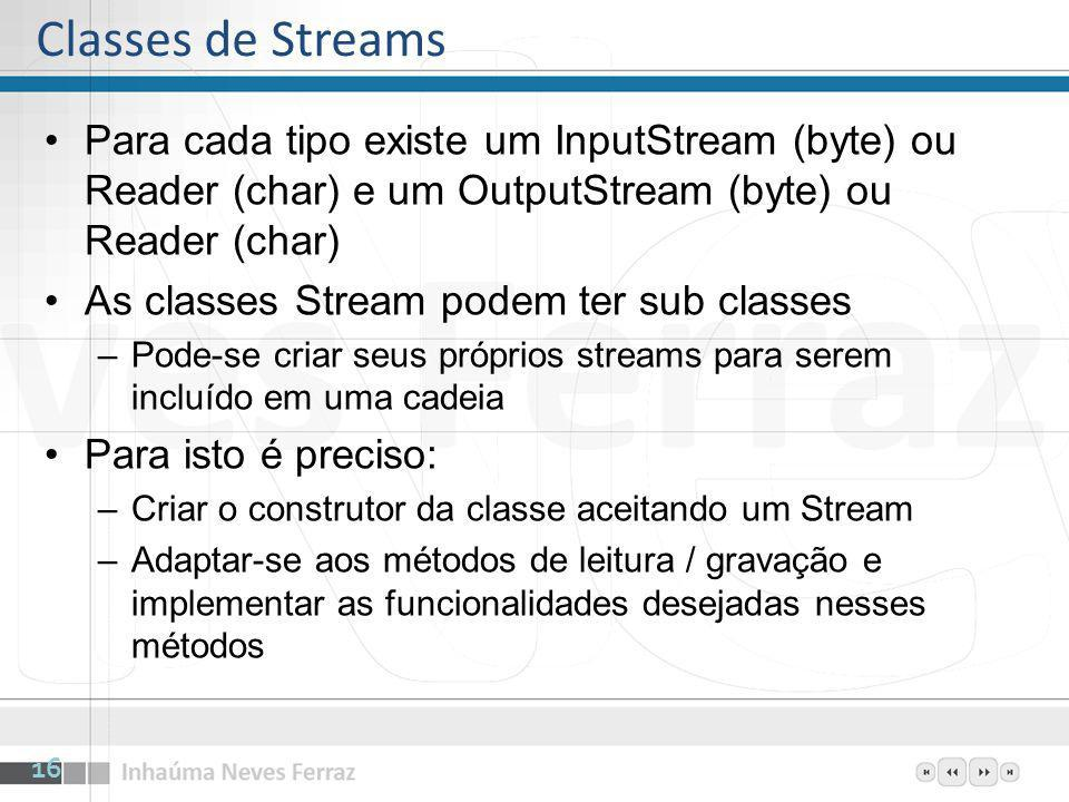 Classes de Streams Para cada tipo existe um InputStream (byte) ou Reader (char) e um OutputStream (byte) ou Reader (char)