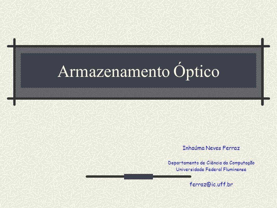 Armazenamento Óptico Inhaúma Neves Ferraz ferraz@ic.uff.br