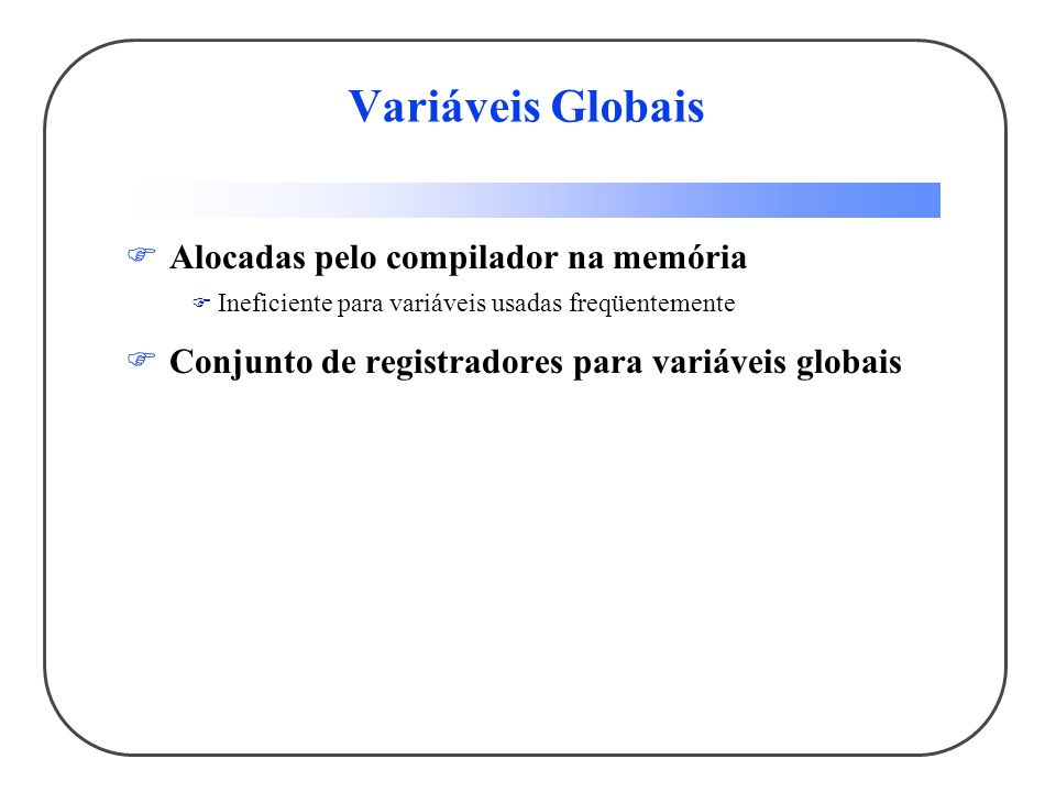 Variáveis Globais Alocadas pelo compilador na memória