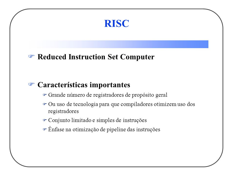 RISC Reduced Instruction Set Computer Características importantes