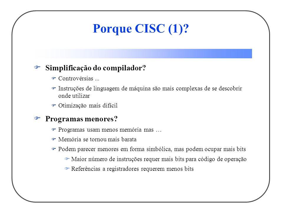 Porque CISC (1) Simplificação do compilador Programas menores