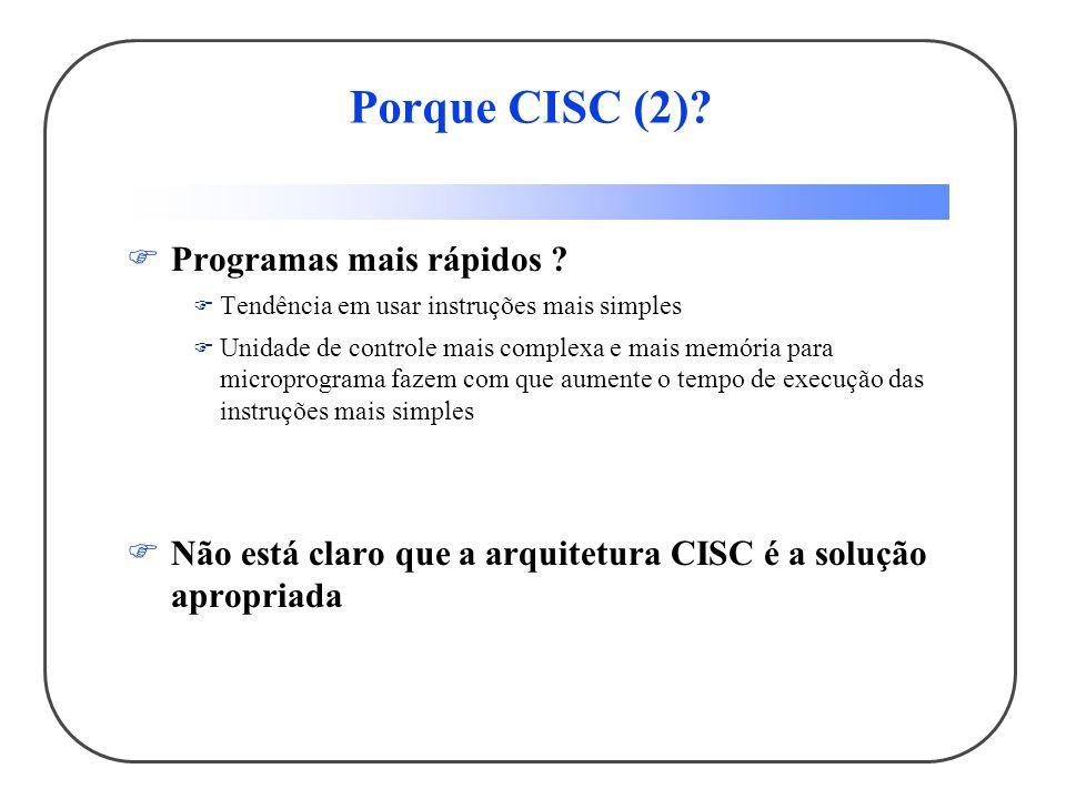 Porque CISC (2) Programas mais rápidos