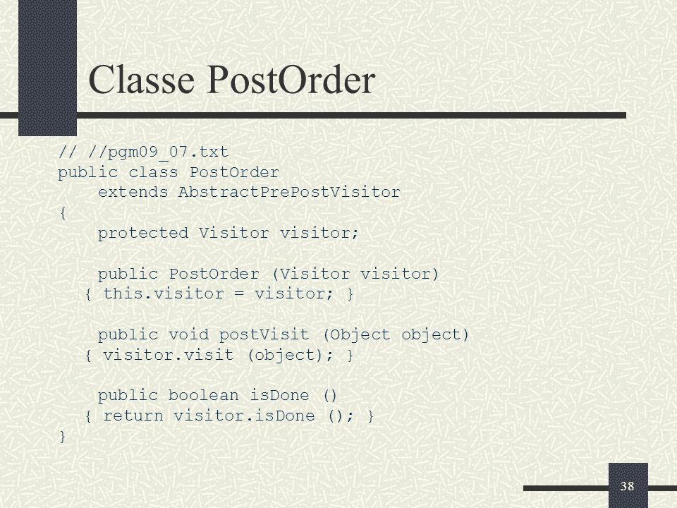 Classe PostOrder // //pgm09_07.txt public class PostOrder