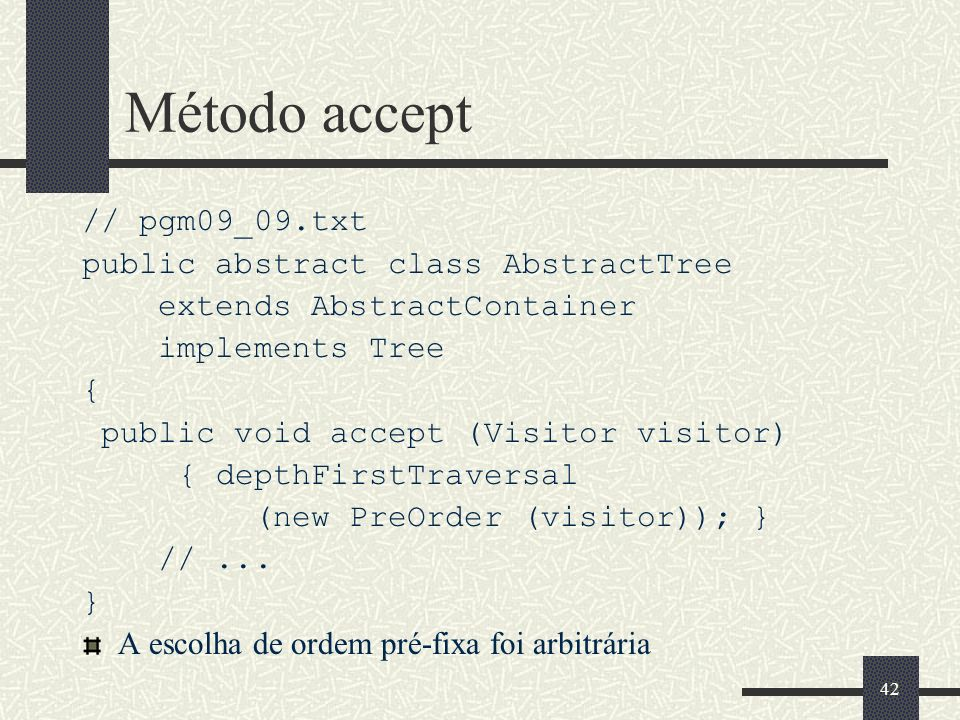 Método accept // pgm09_09.txt public abstract class AbstractTree