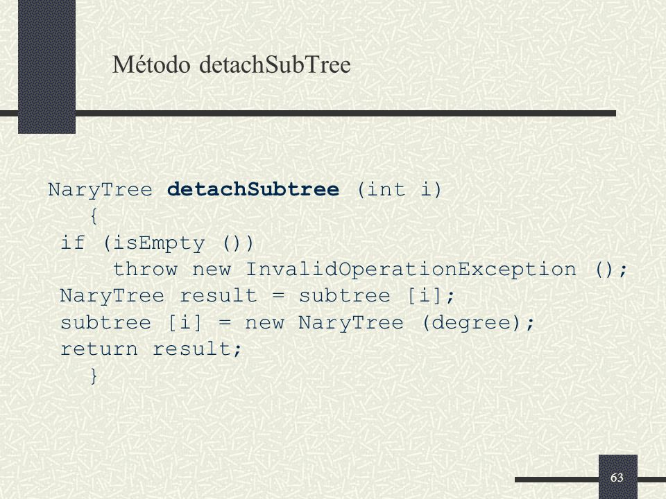 Método detachSubTree NaryTree detachSubtree (int i) { if (isEmpty ())