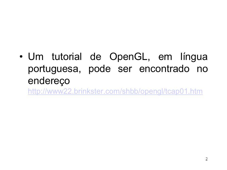 Um tutorial de OpenGL, em língua portuguesa, pode ser encontrado no endereço http://www22.brinkster.com/shbb/opengl/tcap01.htm