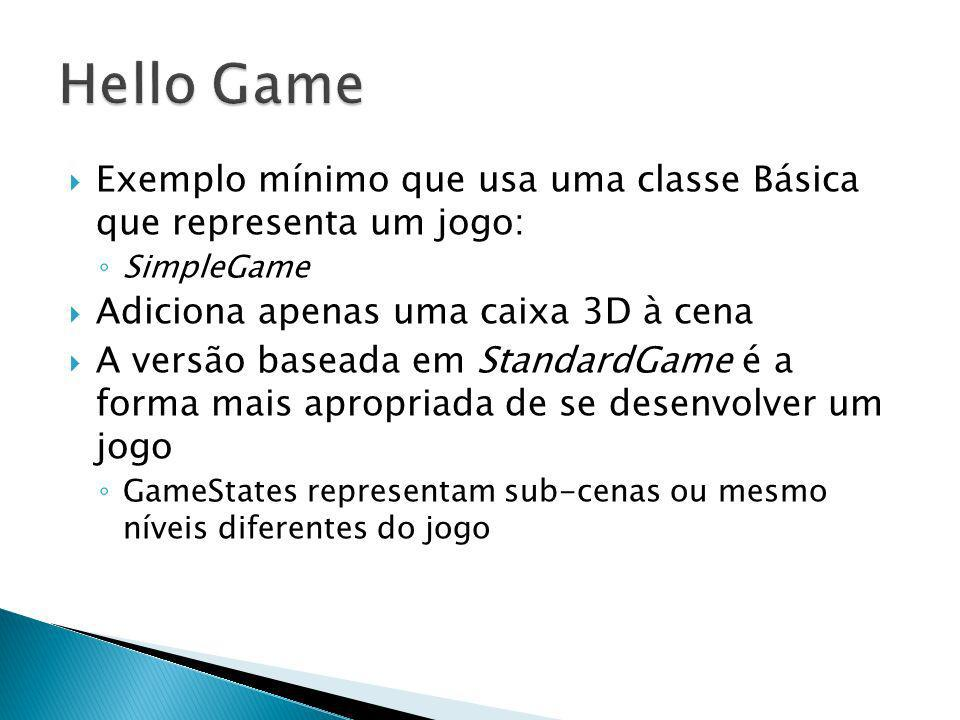 Hello Game Exemplo mínimo que usa uma classe Básica que representa um jogo: SimpleGame. Adiciona apenas uma caixa 3D à cena.