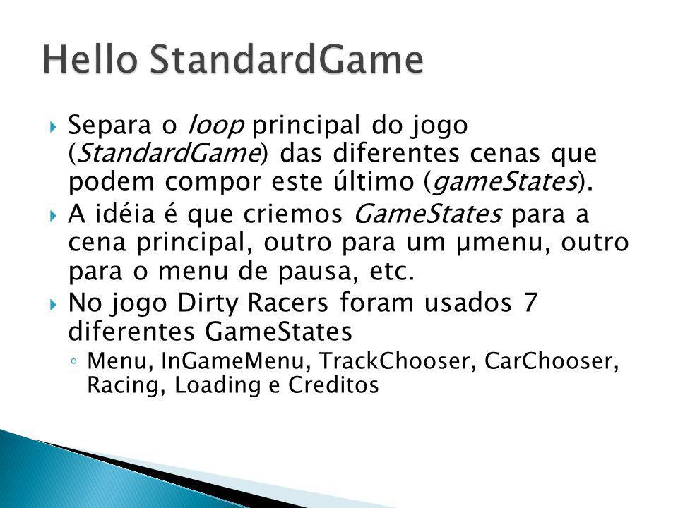 Hello StandardGame Separa o loop principal do jogo (StandardGame) das diferentes cenas que podem compor este último (gameStates).