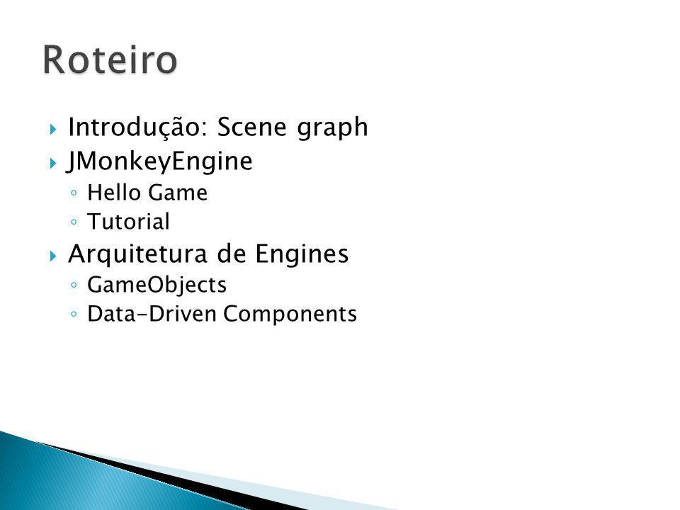 Roteiro Introdução: Scene graph JMonkeyEngine Arquitetura de Engines