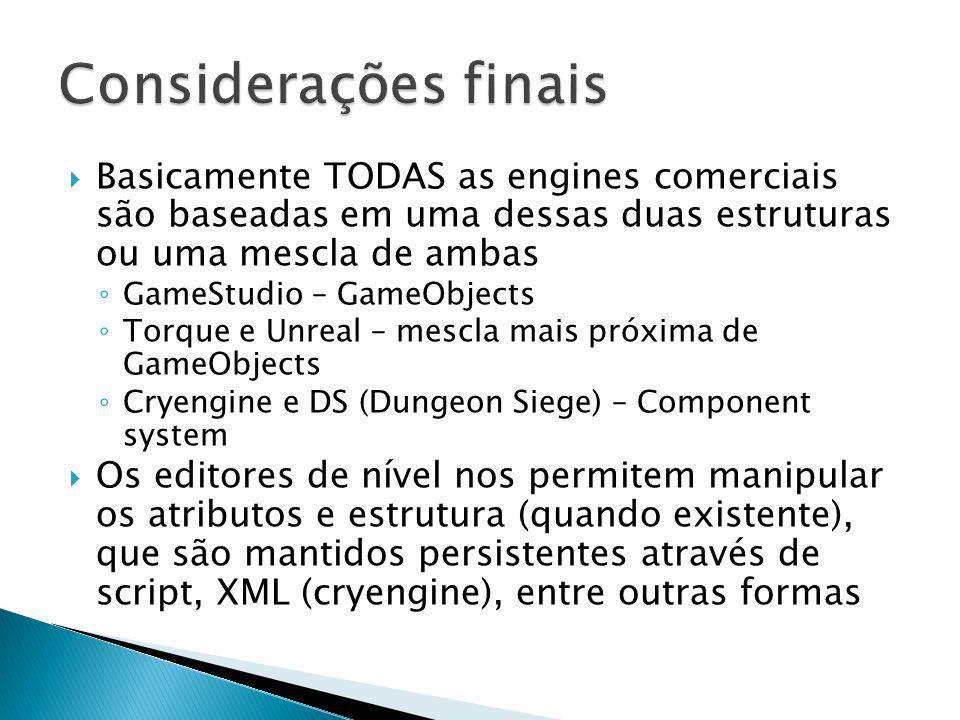 Considerações finais Basicamente TODAS as engines comerciais são baseadas em uma dessas duas estruturas ou uma mescla de ambas.
