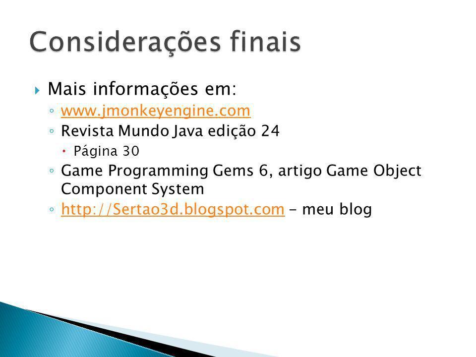 Considerações finais Mais informações em: www.jmonkeyengine.com