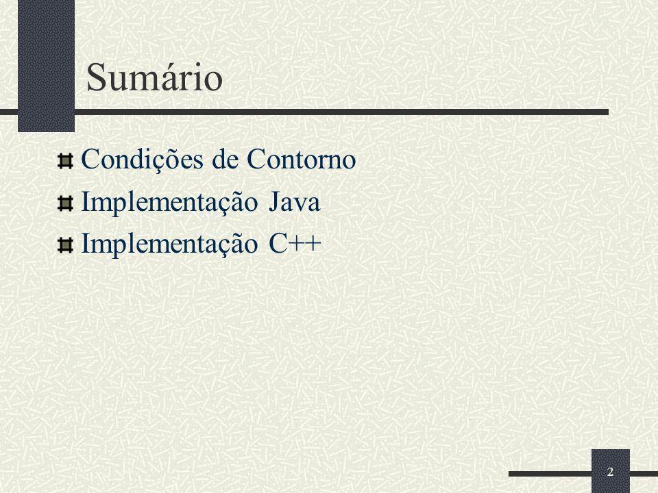 Sumário Condições de Contorno Implementação Java Implementação C++ 2