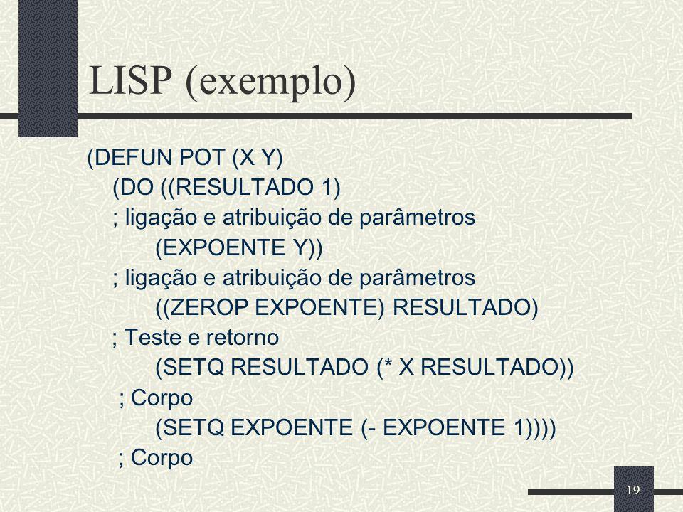 LISP (exemplo) (DEFUN POT (X Y) (DO ((RESULTADO 1)