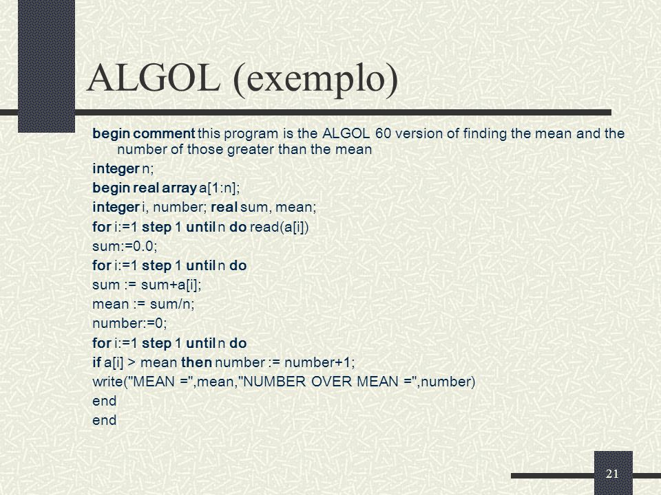 ALGOL (exemplo)begin comment this program is the ALGOL 60 version of finding the mean and the number of those greater than the mean.