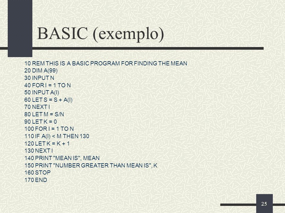 BASIC (exemplo) 10 REM THIS IS A BASIC PROGRAM FOR FINDING THE MEAN