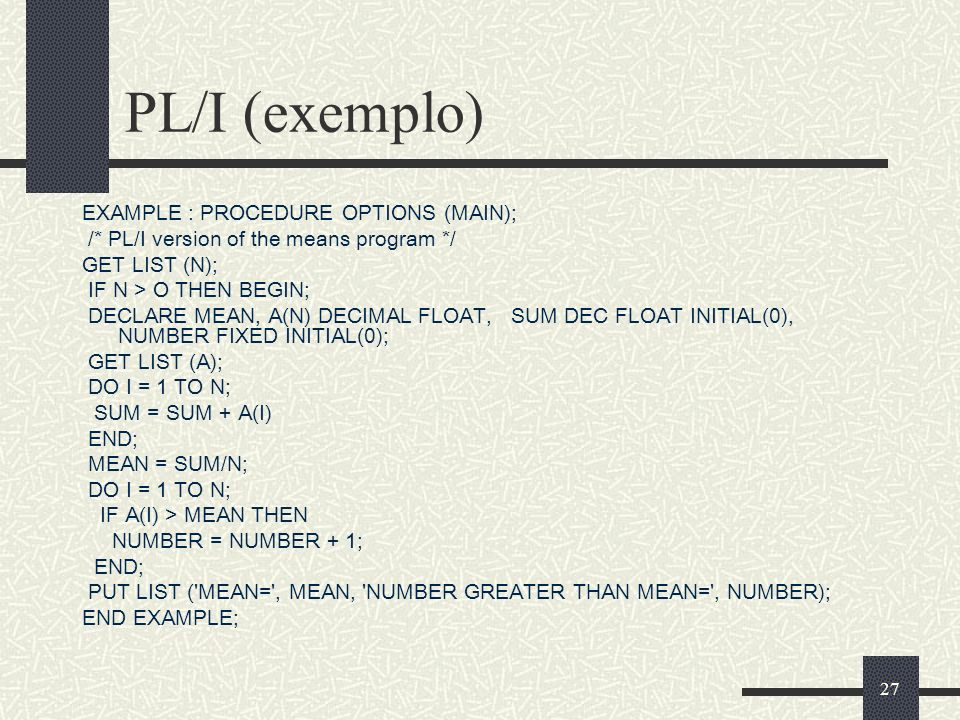 PL/I (exemplo) EXAMPLE : PROCEDURE OPTIONS (MAIN);
