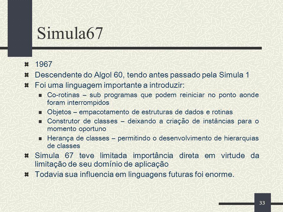 Simula67 1967. Descendente do Algol 60, tendo antes passado pela Simula 1. Foi uma linguagem importante a introduzir: