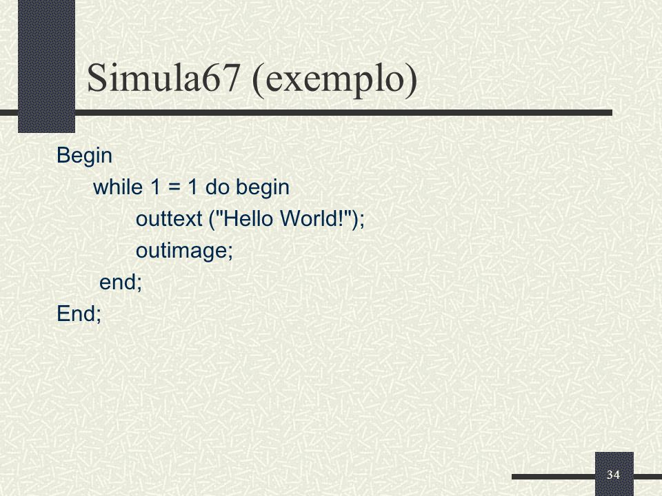 Simula67 (exemplo) Begin while 1 = 1 do begin