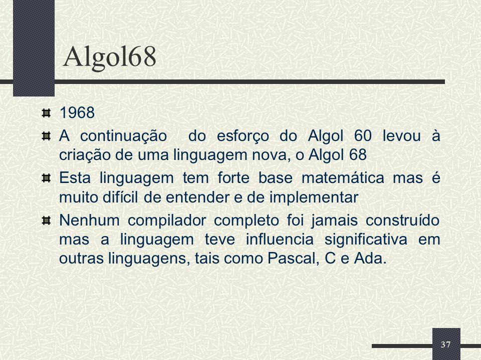 Algol68 1968. A continuação do esforço do Algol 60 levou à criação de uma linguagem nova, o Algol 68.