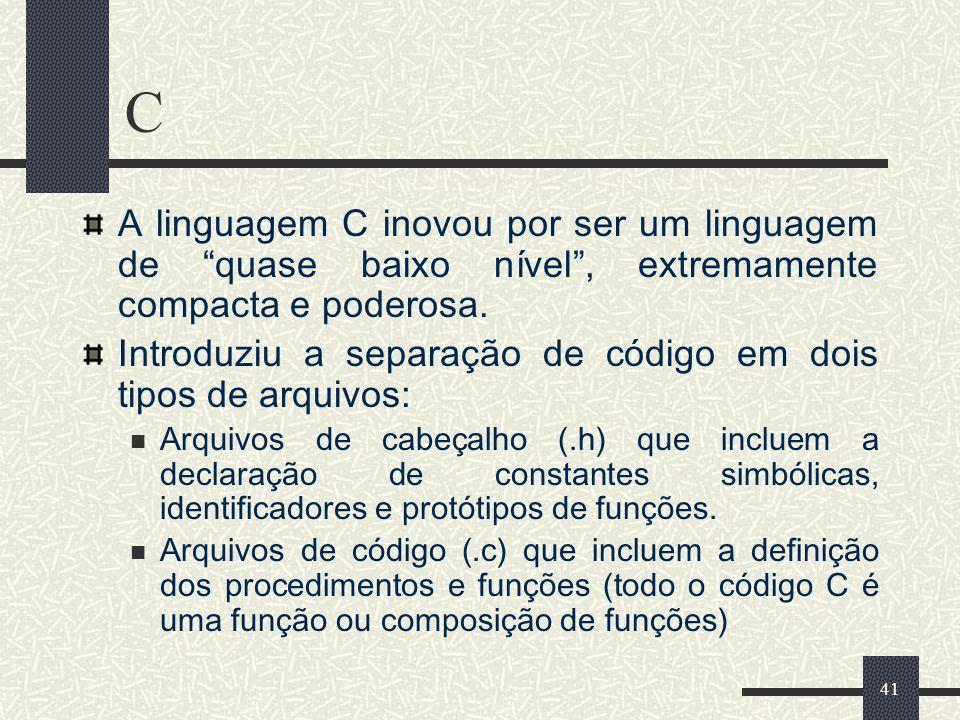 C A linguagem C inovou por ser um linguagem de quase baixo nível , extremamente compacta e poderosa.