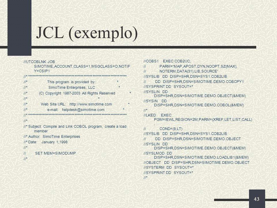 JCL (exemplo) //UTCOBLNK JOB SIMOTIME,ACCOUNT,CLASS=1,MSGCLASS=O,NOTIFY=CSIP1.